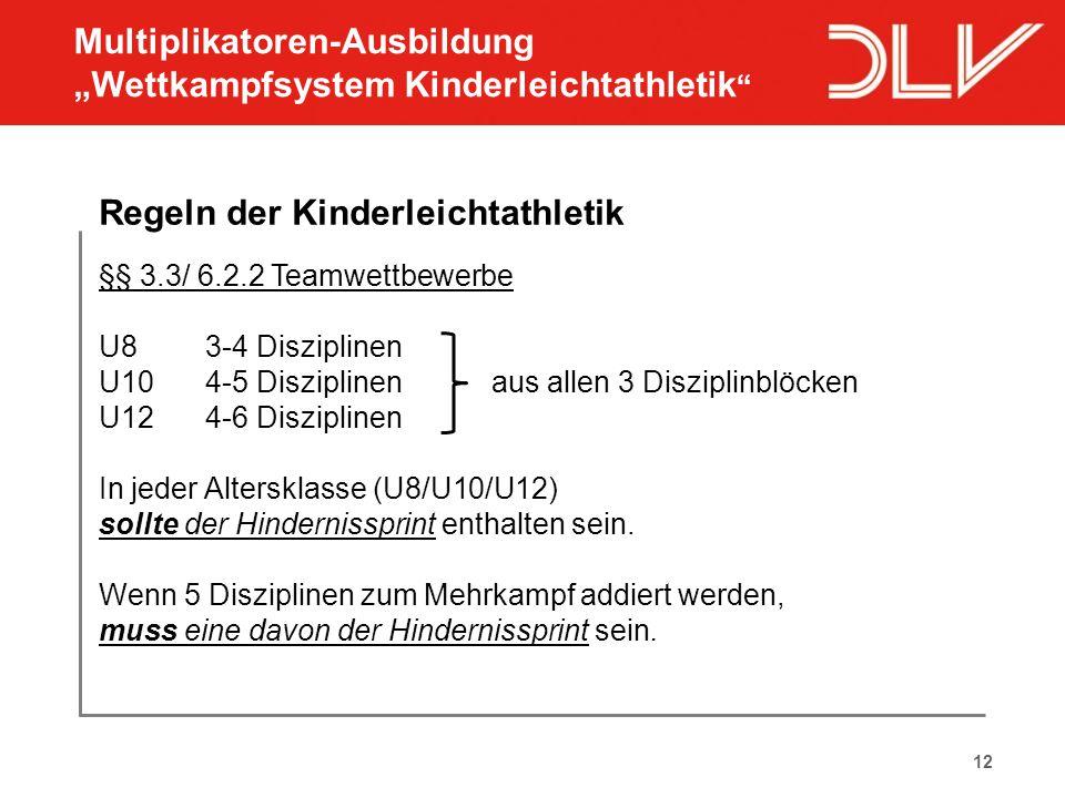 12 Regeln der Kinderleichtathletik §§ 3.3/ 6.2.2 Teamwettbewerbe U8 3-4 Disziplinen U104-5 Disziplinen aus allen 3 Disziplinblöcken U124-6 Disziplinen