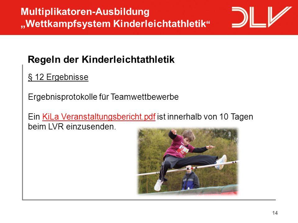 14 Regeln der Kinderleichtathletik § 12 Ergebnisse Ergebnisprotokolle für Teamwettbewerbe Ein KiLa Veranstaltungsbericht.pdf ist innerhalb von 10 Tage