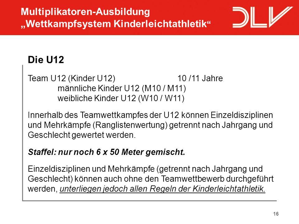 16 Die U12 Team U12 (Kinder U12)10 /11 Jahre männliche Kinder U12 (M10 / M11) weibliche Kinder U12 (W10 / W11) Innerhalb des Teamwettkampfes der U12 k