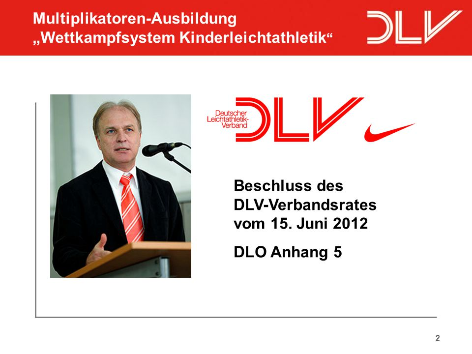 """2 Beschluss des DLV-Verbandsrates vom 15. Juni 2012 DLO Anhang 5 Multiplikatoren-Ausbildung """"Wettkampfsystem Kinderleichtathletik """""""