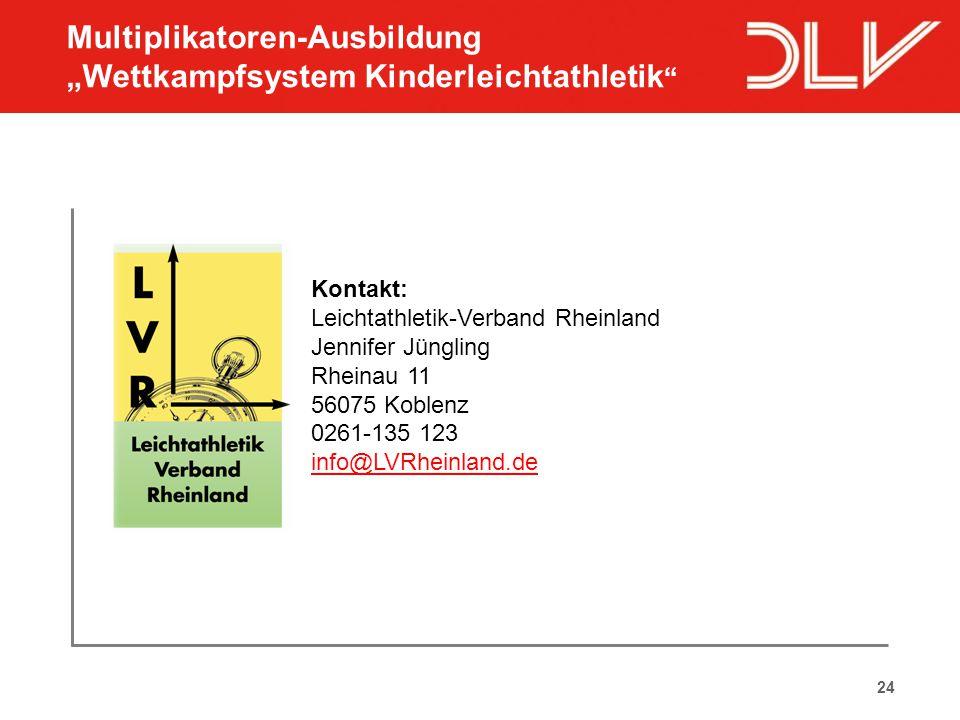 "24 Multiplikatoren-Ausbildung ""Wettkampfsystem Kinderleichtathletik "" Kontakt: Leichtathletik-Verband Rheinland Jennifer Jüngling Rheinau 11 56075 Kob"