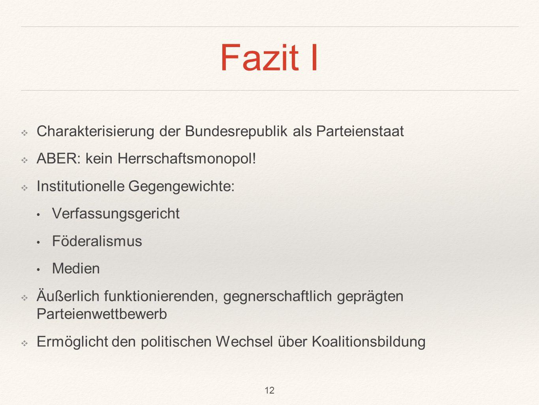 Fazit I ❖ Charakterisierung der Bundesrepublik als Parteienstaat ❖ ABER: kein Herrschaftsmonopol! ❖ Institutionelle Gegengewichte: Verfassungsgericht