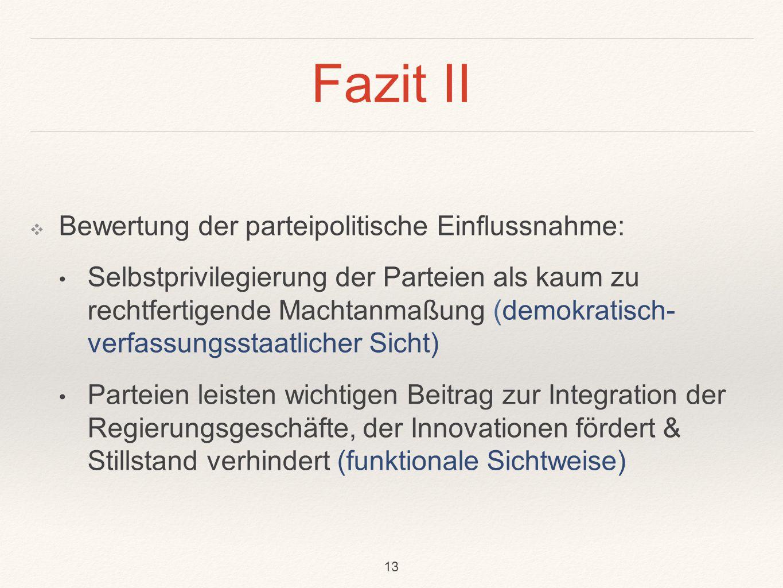 Fazit II ❖ Bewertung der parteipolitische Einflussnahme: Selbstprivilegierung der Parteien als kaum zu rechtfertigende Machtanmaßung (demokratisch- ve