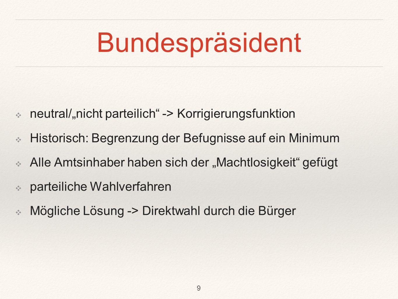"""Bundespräsident ❖ neutral/""""nicht parteilich"""" -> Korrigierungsfunktion ❖ Historisch: Begrenzung der Befugnisse auf ein Minimum ❖ Alle Amtsinhaber haben"""