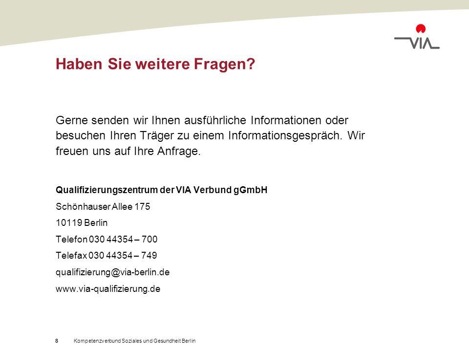 Kompetenzverbund Soziales und Gesundheit Berlin8 Haben Sie weitere Fragen.