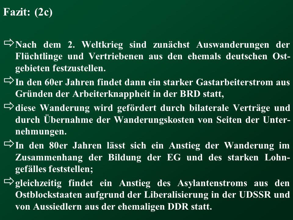 Fazit: (2c)  Nach dem 2. Weltkrieg sind zunächst Auswanderungen der Flüchtlinge und Vertriebenen aus den ehemals deutschen Ost- gebieten festzustelle