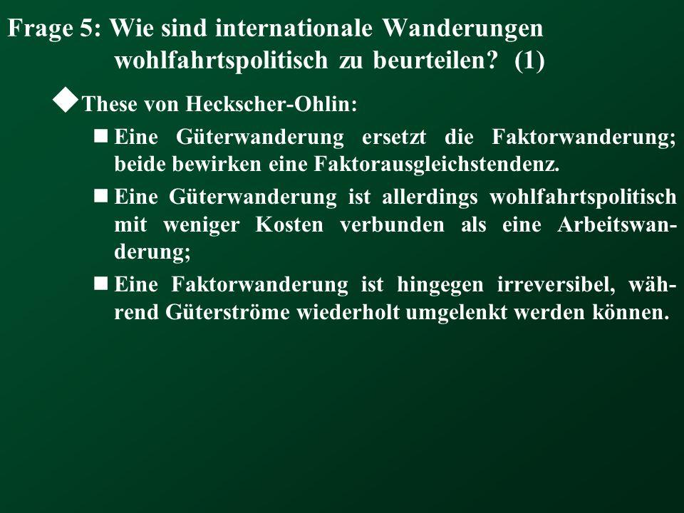 Frage 5: Wie sind internationale Wanderungen wohlfahrtspolitisch zu beurteilen? (1)  These von Heckscher-Ohlin: Eine Güterwanderung ersetzt die Fakto