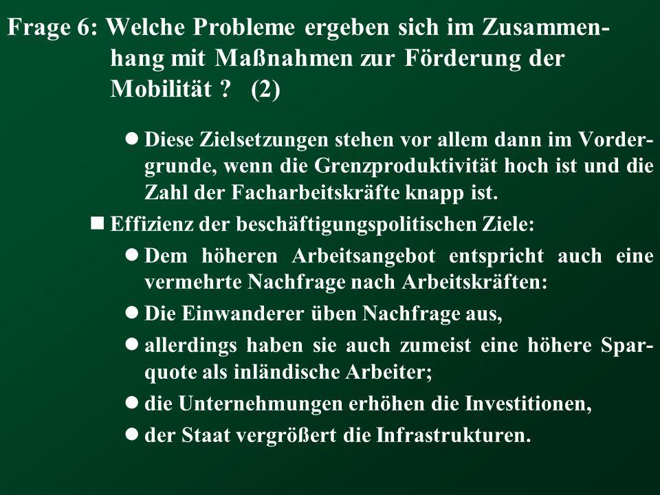 Frage 6: Welche Probleme ergeben sich im Zusammen- hang mit Maßnahmen zur Förderung der Mobilität ? (2) Diese Zielsetzungen stehen vor allem dann im V