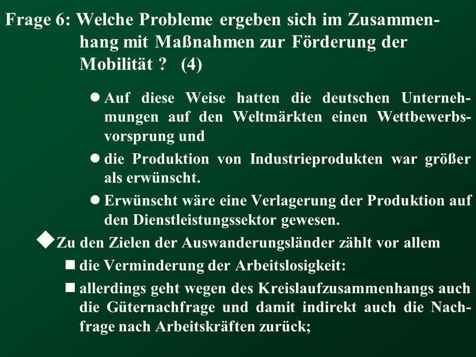 Frage 6: Welche Probleme ergeben sich im Zusammen- hang mit Maßnahmen zur Förderung der Mobilität ? (4) Auf diese Weise hatten die deutschen Unterneh-