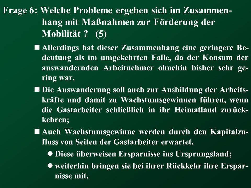 Frage 6: Welche Probleme ergeben sich im Zusammen- hang mit Maßnahmen zur Förderung der Mobilität ? (5) Allerdings hat dieser Zusammenhang eine gering