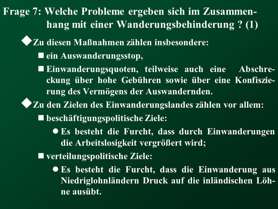 Frage 7: Welche Probleme ergeben sich im Zusammen- hang mit einer Wanderungsbehinderung ? (1)  Zu diesen Maßnahmen zählen insbesondere: ein Auswander