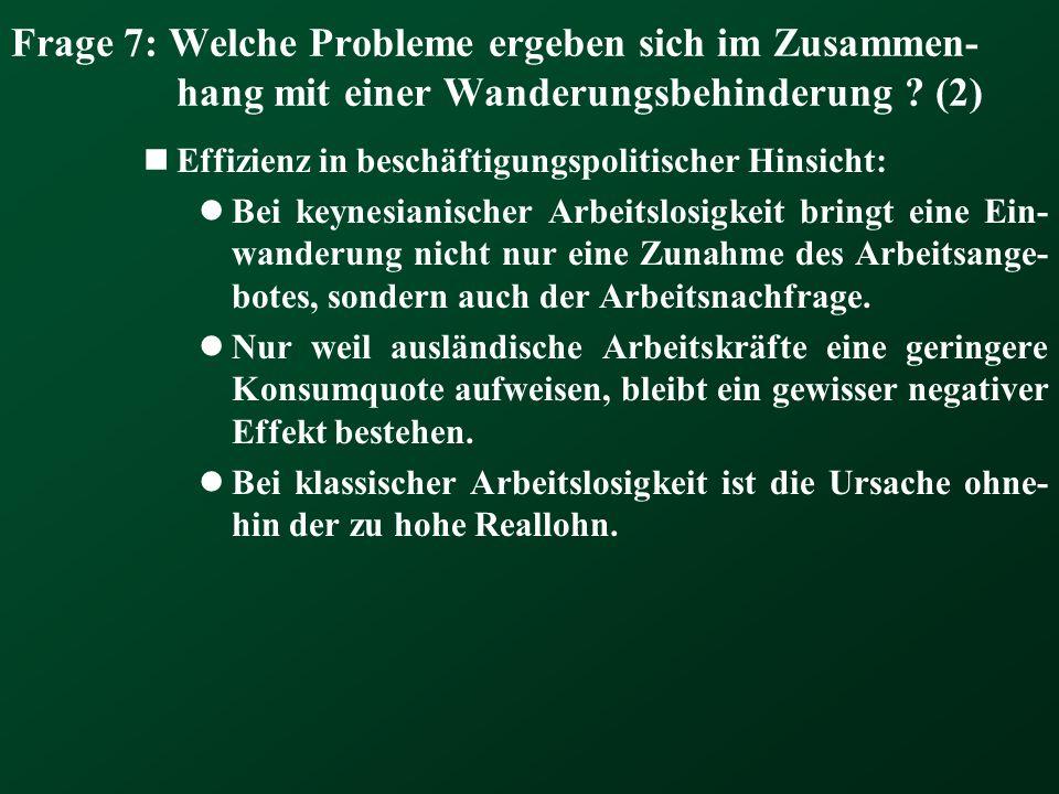 Frage 7: Welche Probleme ergeben sich im Zusammen- hang mit einer Wanderungsbehinderung ? (2) Effizienz in beschäftigungspolitischer Hinsicht: Bei key