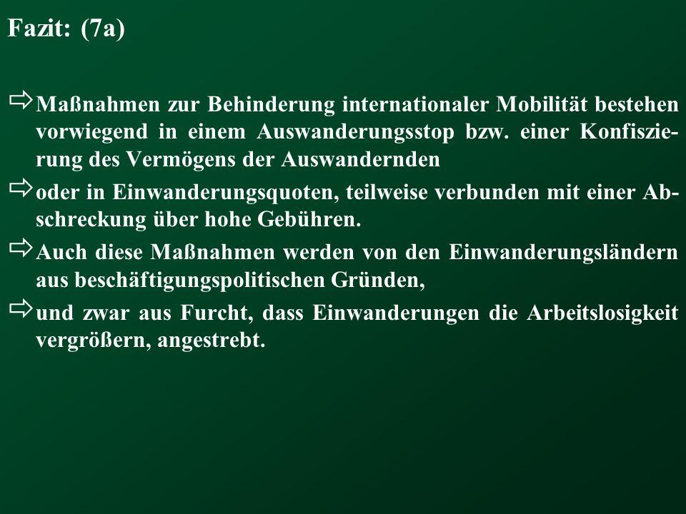 Fazit: (7a)  Maßnahmen zur Behinderung internationaler Mobilität bestehen vorwiegend in einem Auswanderungsstop bzw.