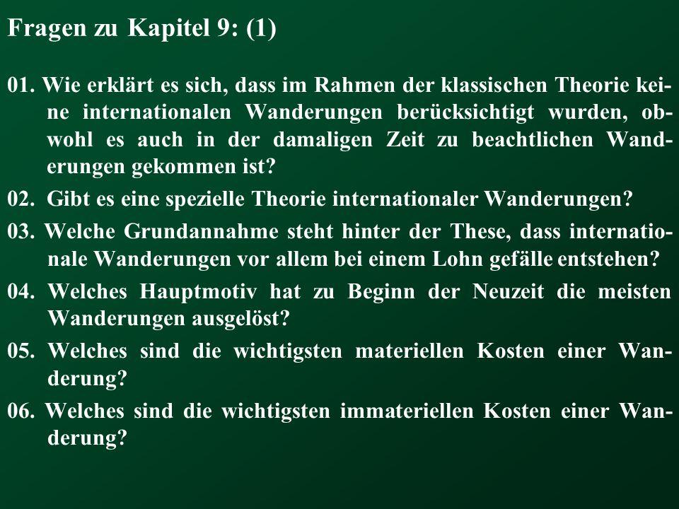 Fragen zu Kapitel 9: (1) 01. Wie erklärt es sich, dass im Rahmen der klassischen Theorie kei- ne internationalen Wanderungen berücksichtigt wurden, ob