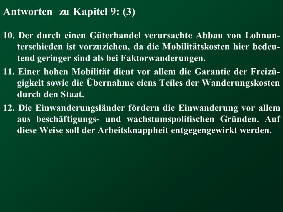 Antworten zu Kapitel 9: (3) 10. Der durch einen Güterhandel verursachte Abbau von Lohnun- terschieden ist vorzuziehen, da die Mobilitätskosten hier be
