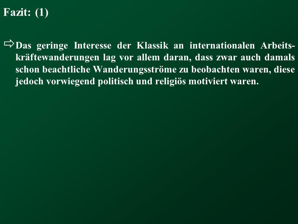Fazit: (1)  Das geringe Interesse der Klassik an internationalen Arbeits- kräftewanderungen lag vor allem daran, dass zwar auch damals schon beachtli