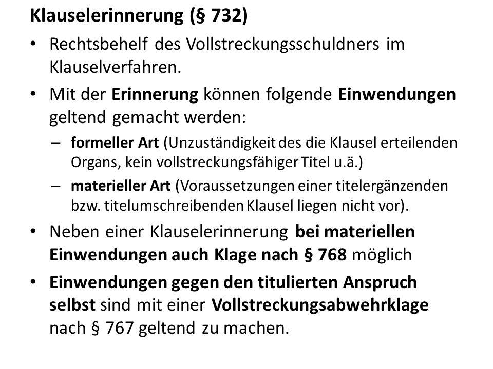 Klauselerinnerung (§ 732) Rechtsbehelf des Vollstreckungsschuldners im Klauselverfahren. Mit der Erinnerung können folgende Einwendungen geltend gemac