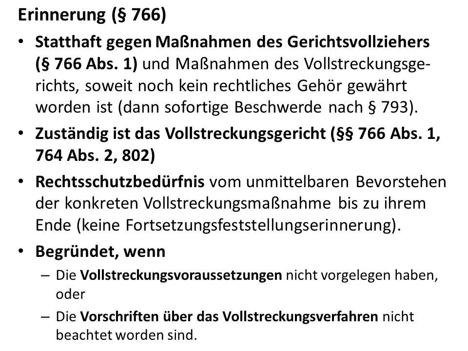 Erinnerung (§ 766) Statthaft gegen Maßnahmen des Gerichtsvollziehers (§ 766 Abs. 1) und Maßnahmen des Vollstreckungsge- richts, soweit noch kein recht
