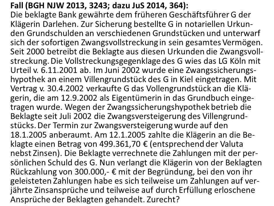 Fall (BGH NJW 2013, 3243; dazu JuS 2014, 364): Die beklagte Bank gewährte dem früheren Geschäftsführer G der Klägerin Darlehen. Zur Sicherung bestellt