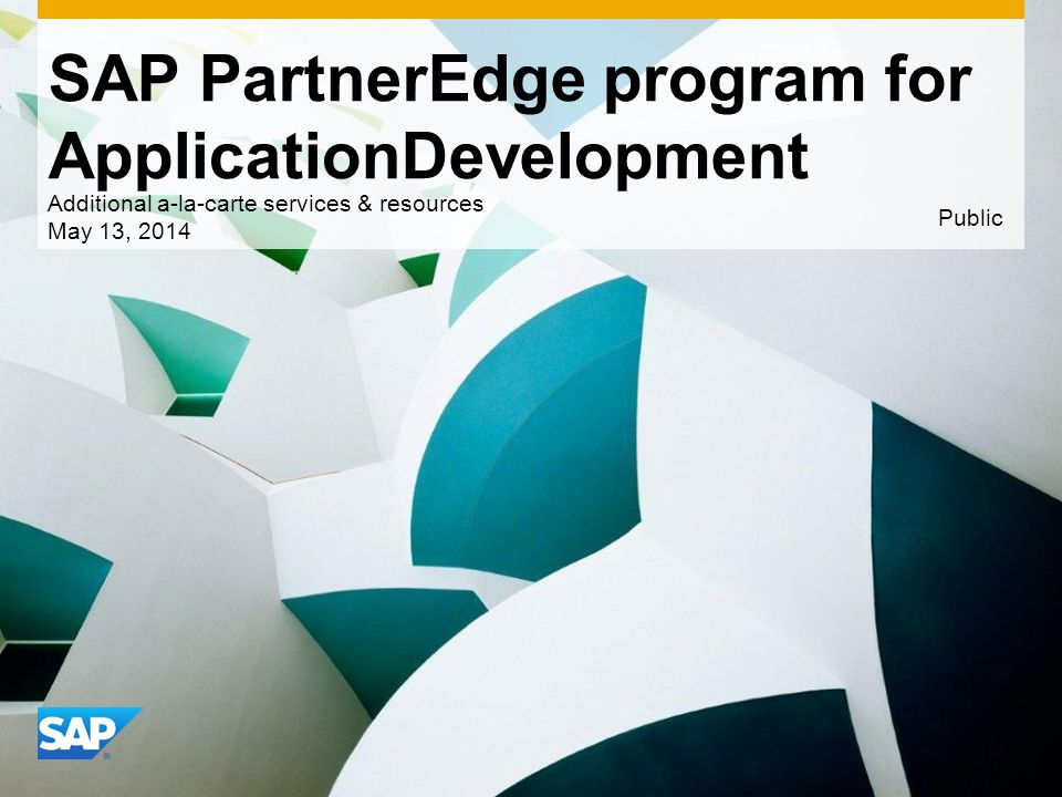 Use this title slide only with an image SAP PartnerEdge program for ApplicationDevelopment Additional a-la-carte services & resources May 13, 2014 Public