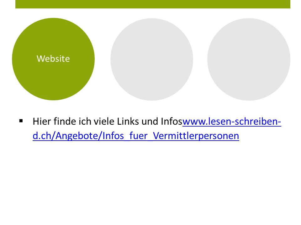Website  Hier finde ich viele Links und Infoswww.lesen-schreiben- d.ch/Angebote/Infos_fuer_Vermittlerpersonenwww.lesen-schreiben- d.ch/Angebote/Infos_fuer_Vermittlerpersonen