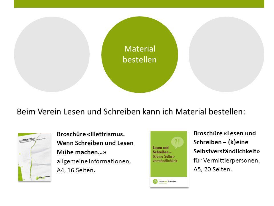 Material bestellen Beim Verein Lesen und Schreiben kann ich Material bestellen: Broschüre «Illettrismus. Wenn Schreiben und Lesen Mühe machen…» allgem