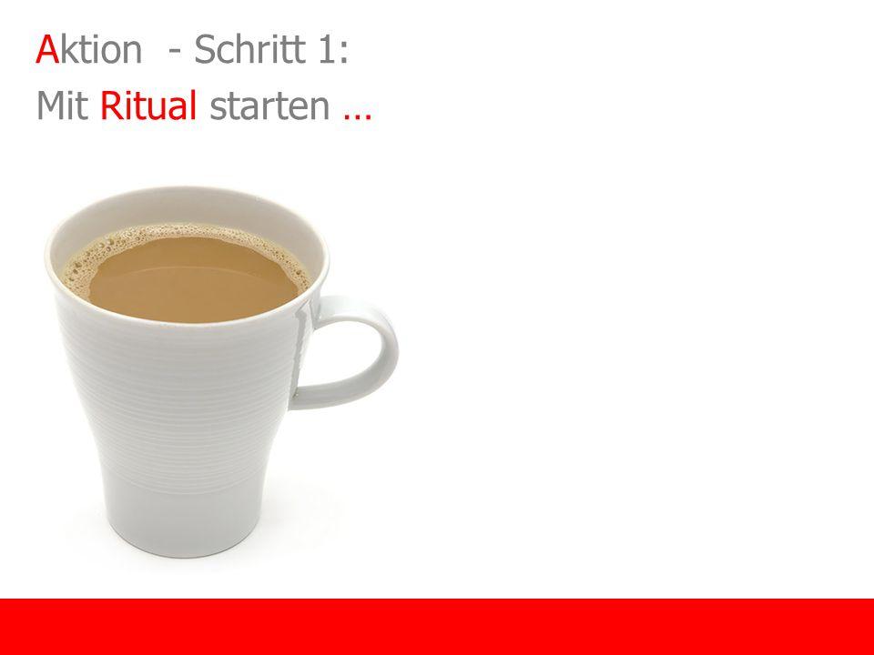 Aktion - Schritt 1: Mit Ritual starten …