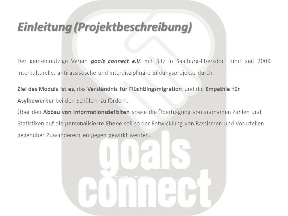 Einleitung (Projektbeschreibung) Der gemeinnützige Verein goals connect e.V. mit Sitz in Saalburg-Ebersdorf führt seit 2009 interkulturelle, antirassi
