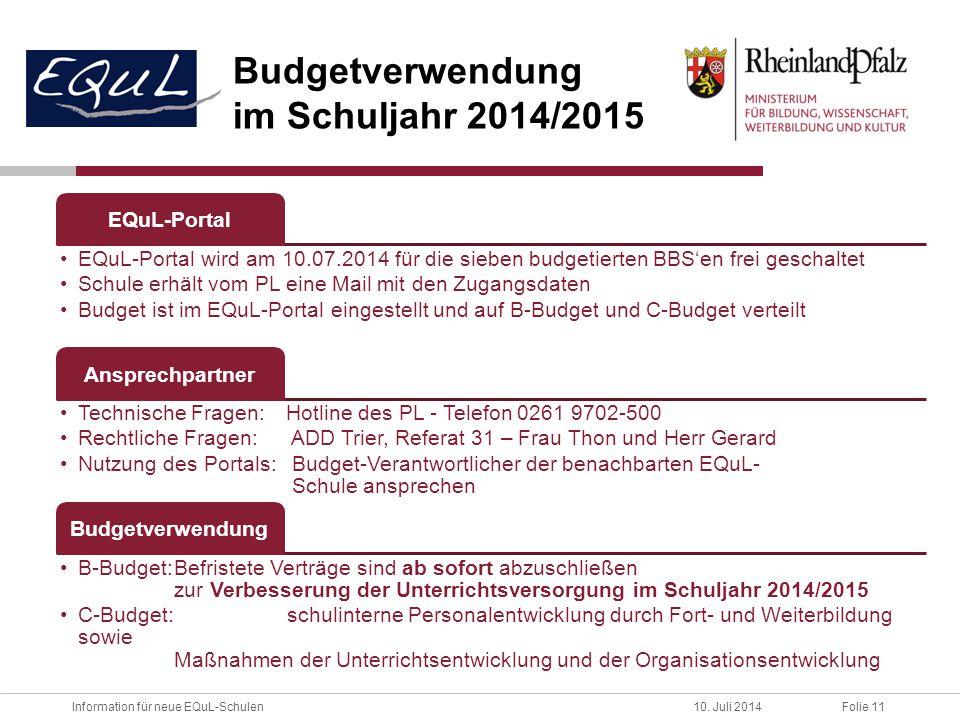 Folie 11Information für neue EQuL-Schulen10. Juli 2014 Budgetverwendung im Schuljahr 2014/2015 EQuL-Portal EQuL-Portal wird am 10.07.2014 für die sieb