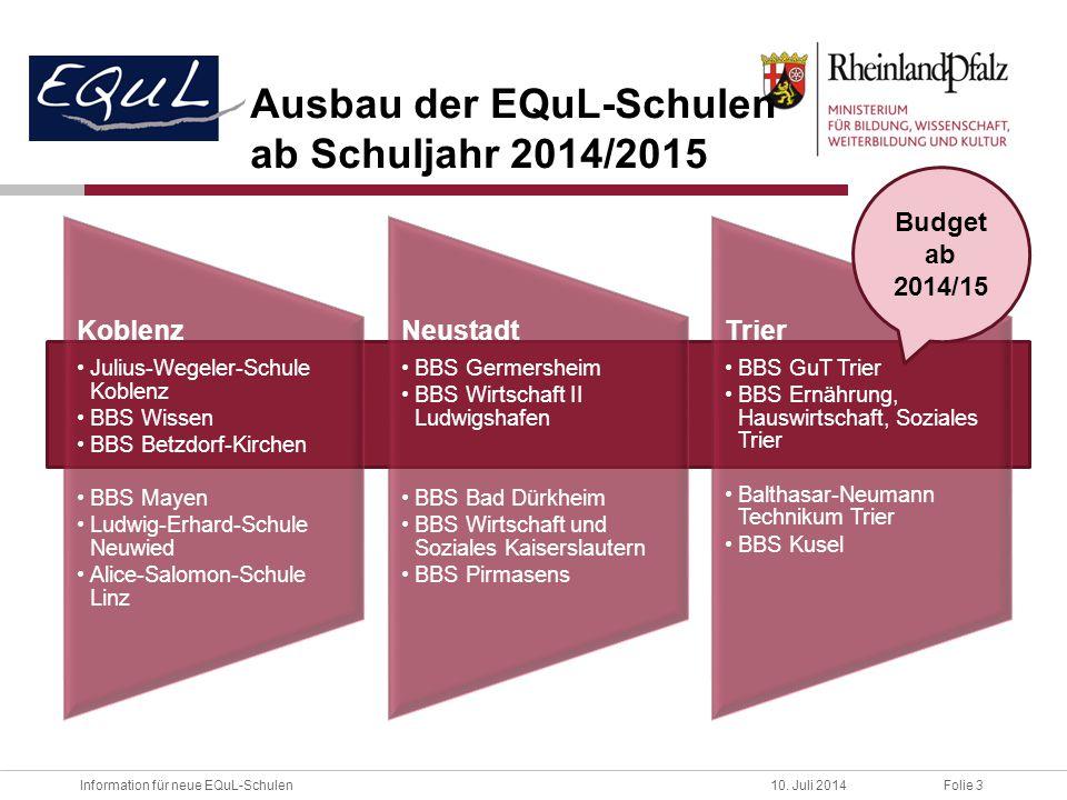 Folie 3Information für neue EQuL-Schulen10. Juli 2014 Ausbau der EQuL-Schulen ab Schuljahr 2014/2015 Koblenz Julius-Wegeler-Schule Koblenz BBS Wissen