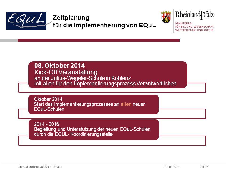 Folie 7Information für neue EQuL-Schulen10. Juli 2014 08. Oktober 2014 Kick-Off Veranstaltung an der Julius-Wegeler-Schule in Koblenz mit allen für de