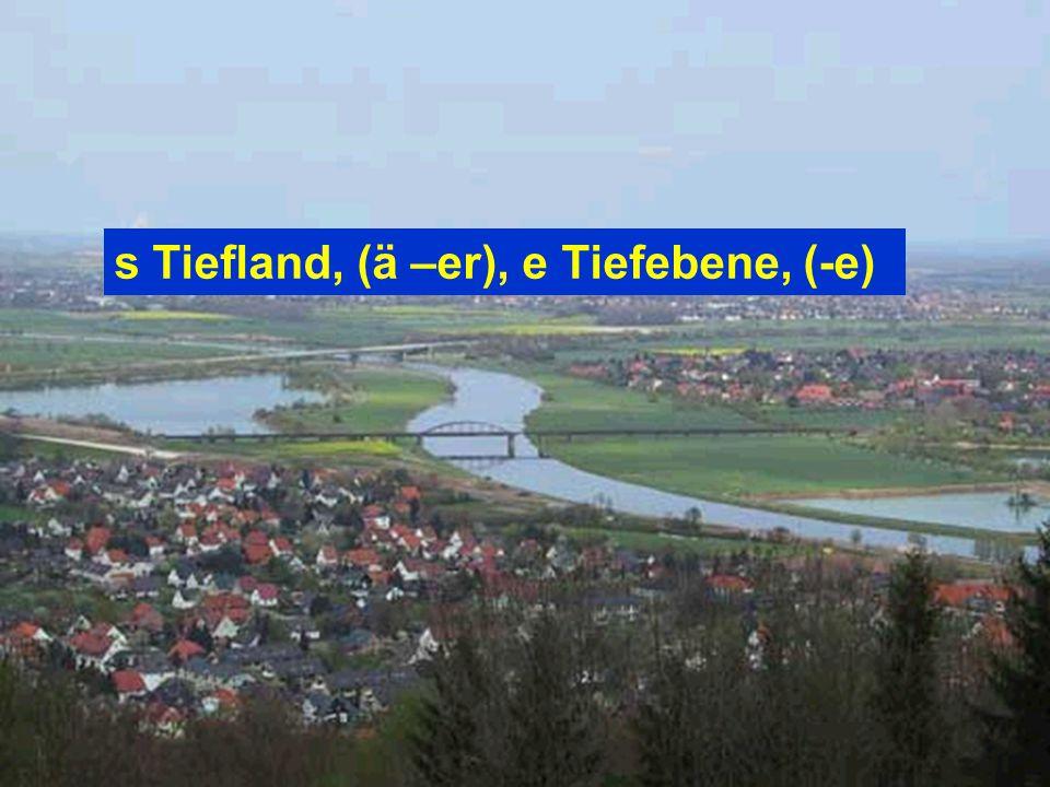 s Tiefland, (ä –er), e Tiefebene, (-e)