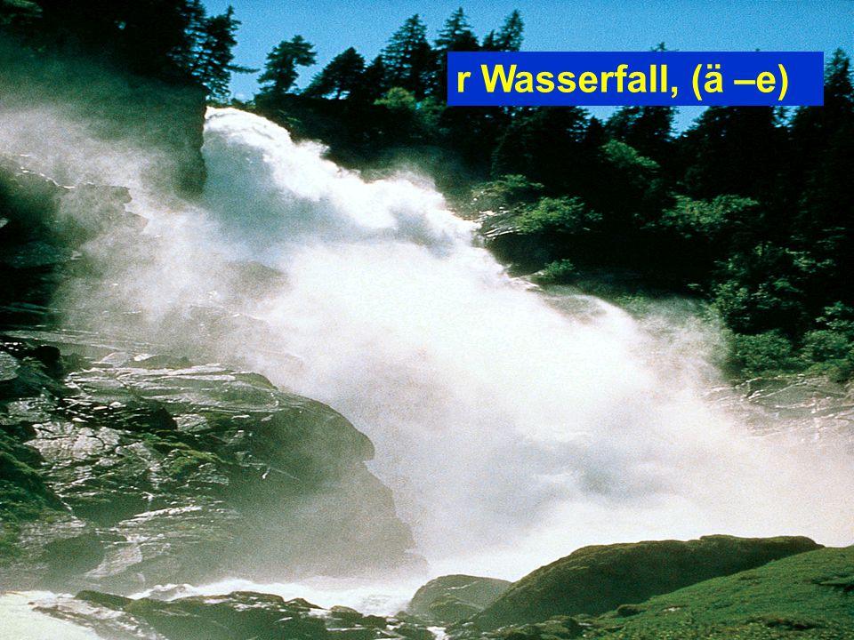 r Wasserfall, (ä –e)