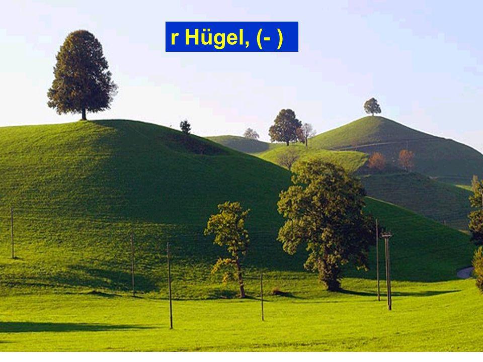 r Hügel, (- )
