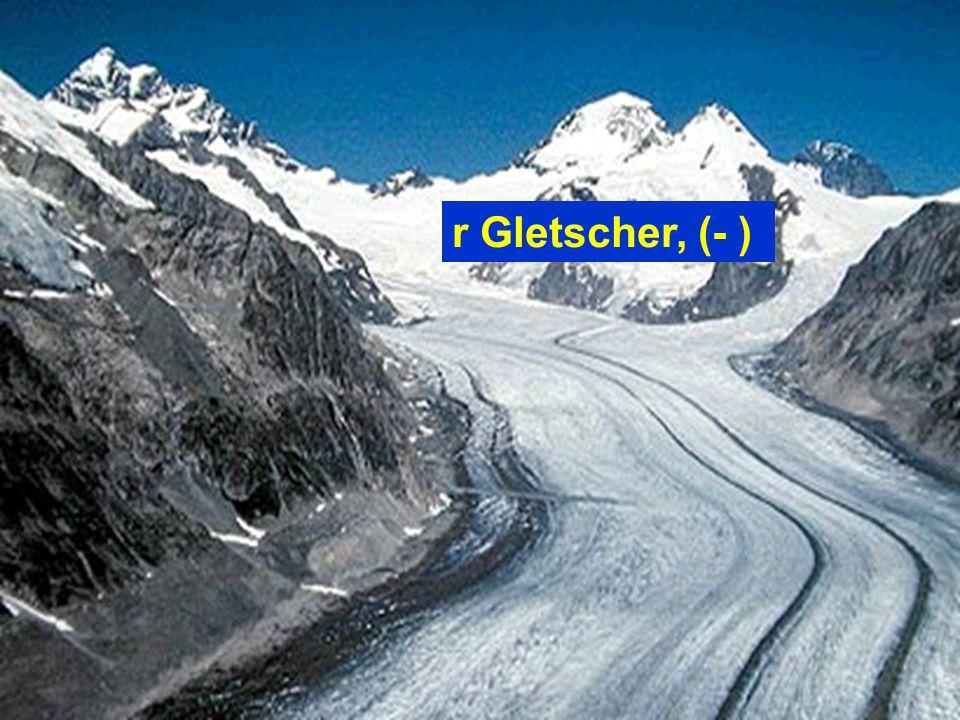 r Gletscher, (- )