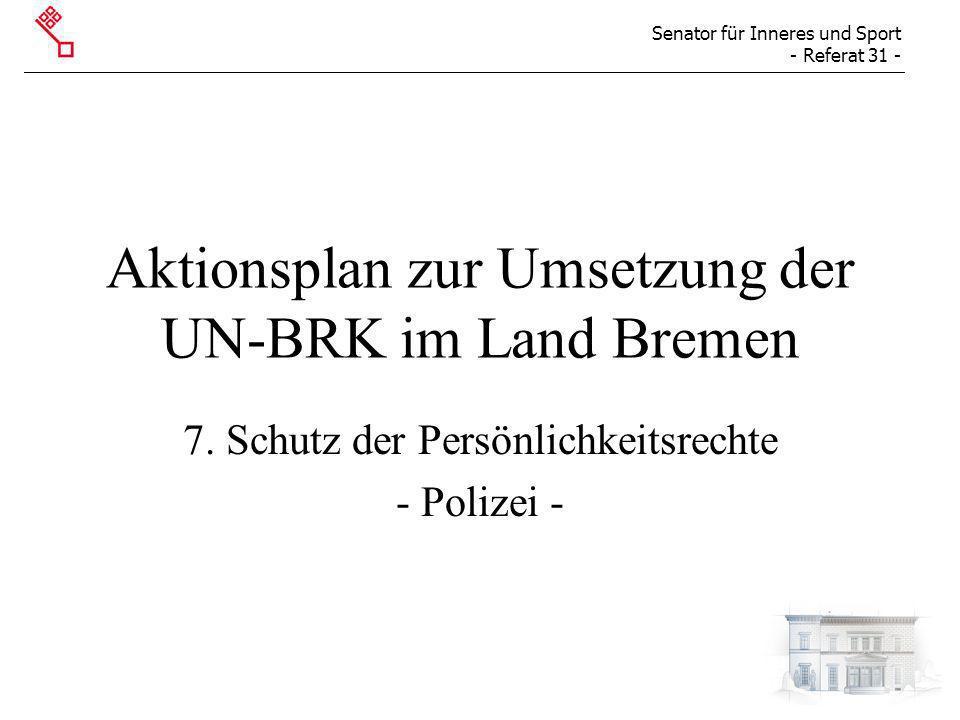 Senator für Inneres und Sport - Referat 31 - Aktionsplan zur Umsetzung der UN-BRK im Land Bremen 7. Schutz der Persönlichkeitsrechte - Polizei -