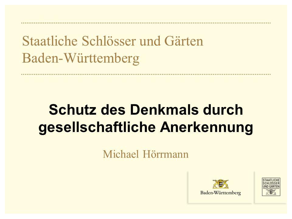 STAATLICHE SCHLÖSSER UND GÄRTEN BADEN-WÜRTTEMBERG Schutz des Denkmals durch gesellschaftliche Anerkennung ∣ Michael Hörrmann Wird das Potential des Kulturtourismus ausgenutzt.