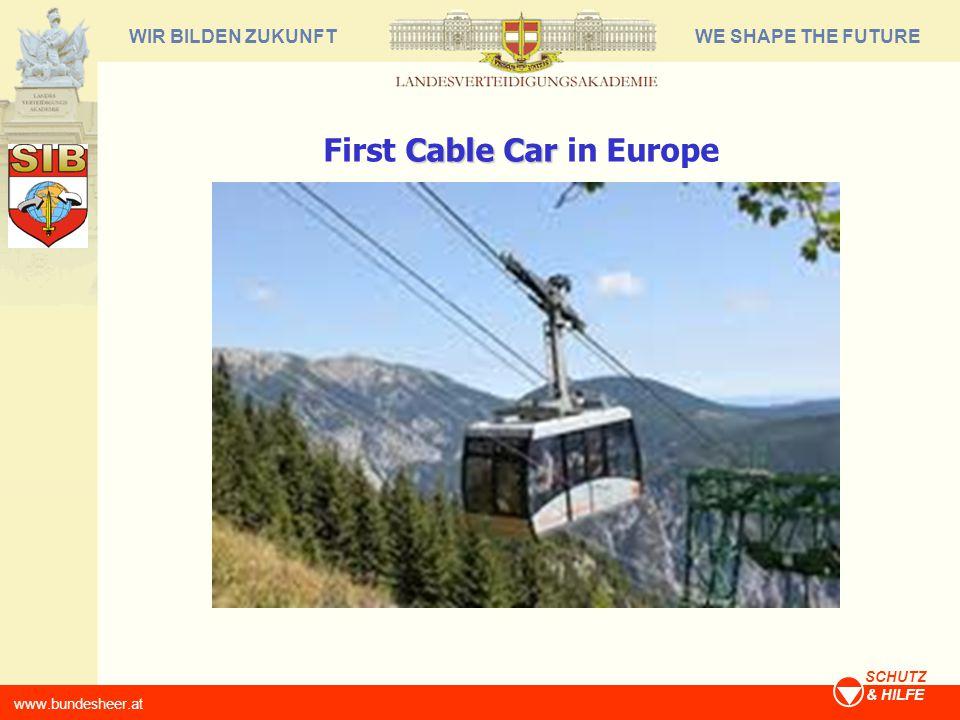 WE SHAPE THE FUTUREWIR BILDEN ZUKUNFT www.bundesheer.at SCHUTZ & HILFE Cable Car First Cable Car in Europe
