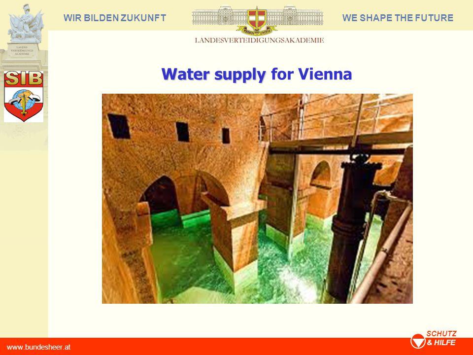 WE SHAPE THE FUTUREWIR BILDEN ZUKUNFT www.bundesheer.at SCHUTZ & HILFE Water supply Water supply for Vienna