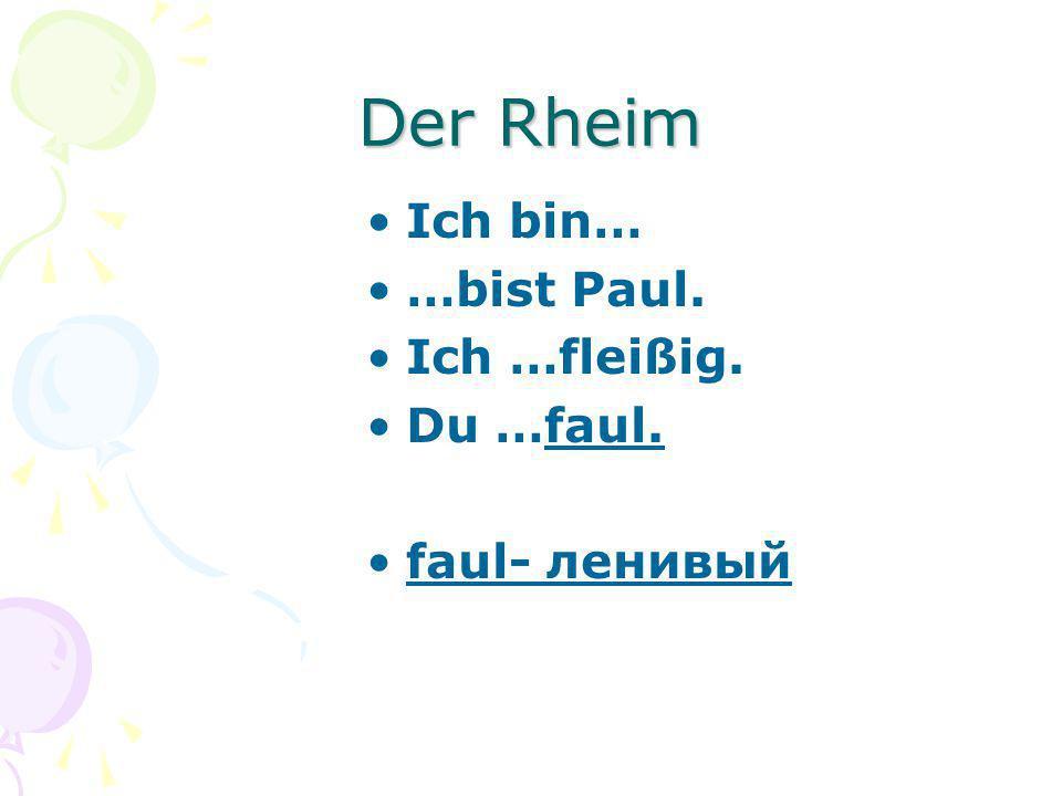 Der Rheim Ich bin… …bist Paul. Ich …fleißig. Du …faul. faul- ленивый