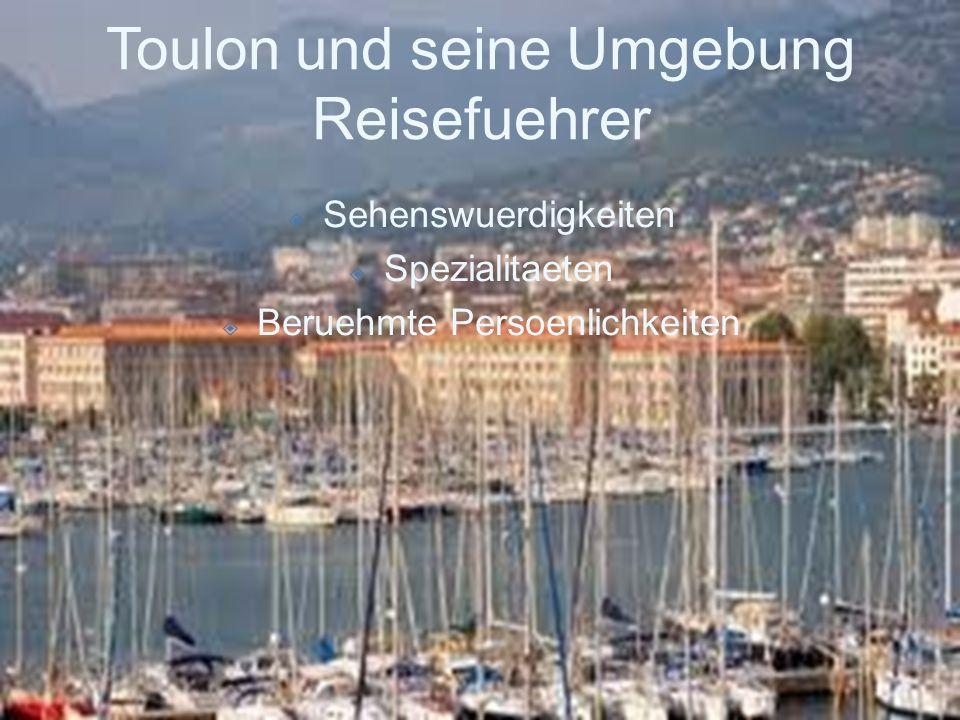 Toulon und seine Umgebung Reisefuehrer  Sehenswuerdigkeiten  Spezialitaeten  Beruehmte Persoenlichkeiten