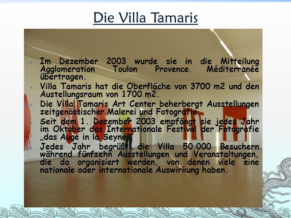  Im Dezember 2003 wurde sie in die Mitteilung Agglomeration Toulon Provence Méditerranée übertragen.  Villa Tamaris hat die Oberfläche von 3700 m2 u