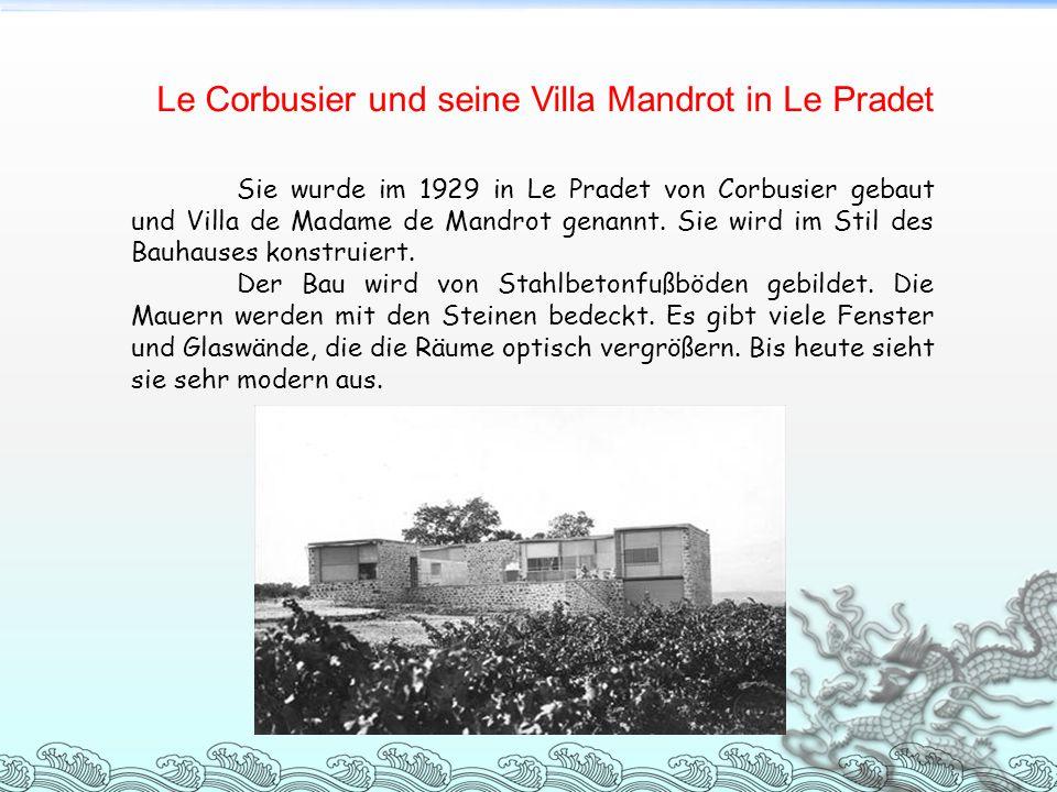 Sie wurde im 1929 in Le Pradet von Corbusier gebaut und Villa de Madame de Mandrot genannt. Sie wird im Stil des Bauhauses konstruiert. Der Bau wird v