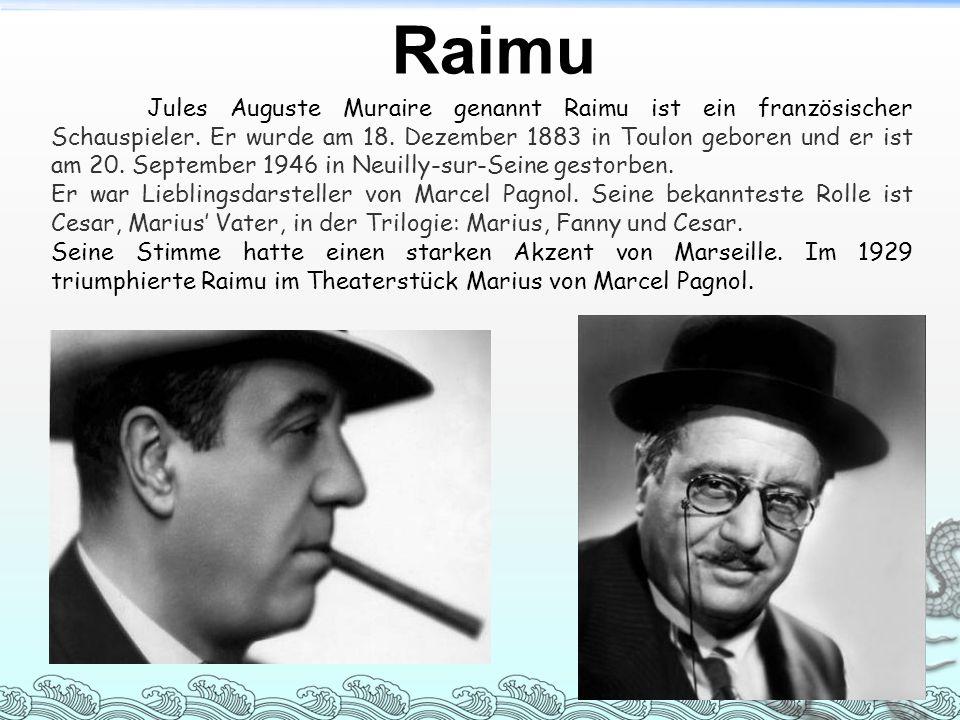 Raimu Jules Auguste Muraire genannt Raimu ist ein französischer Schauspieler. Er wurde am 18. Dezember 1883 in Toulon geboren und er ist am 20. Septem