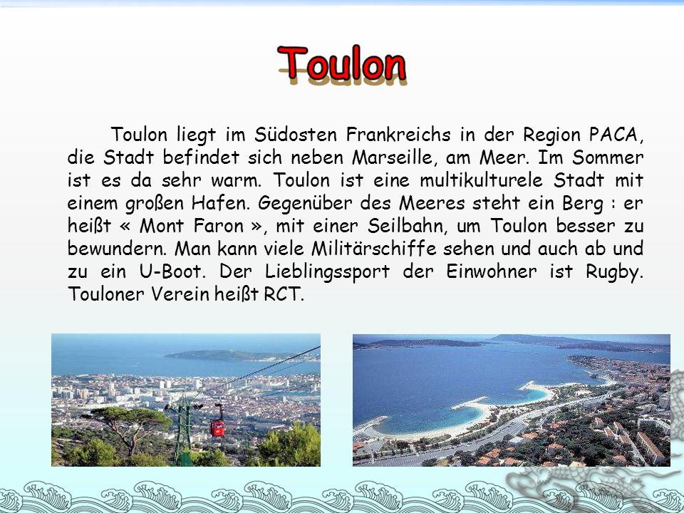 Toulon liegt im Südosten Frankreichs in der Region PACA, die Stadt befindet sich neben Marseille, am Meer. Im Sommer ist es da sehr warm. Toulon ist e