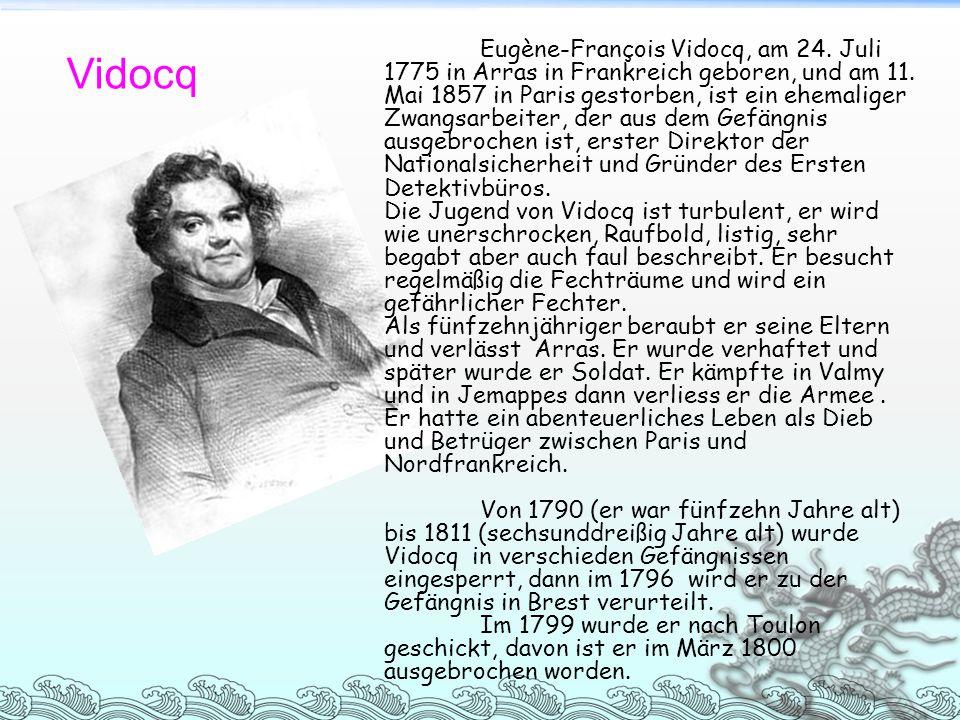 Eugène-François Vidocq, am 24. Juli 1775 in Arras in Frankreich geboren, und am 11. Mai 1857 in Paris gestorben, ist ein ehemaliger Zwangsarbeiter, de