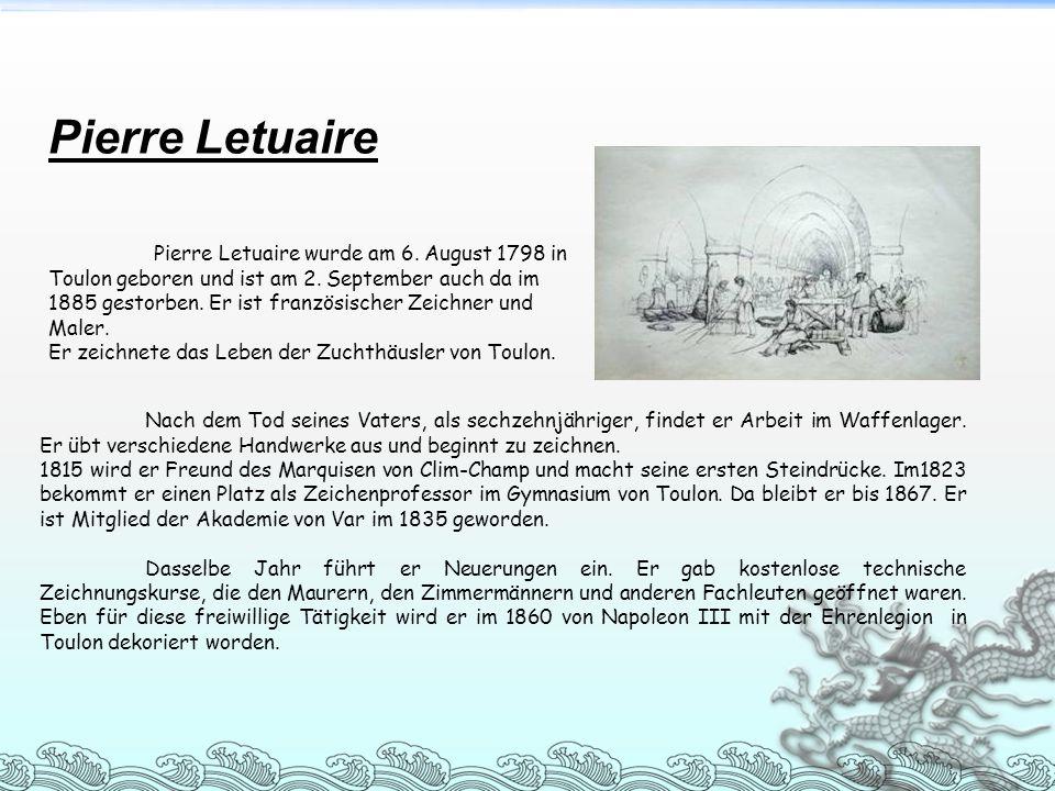 Pierre Letuaire Pierre Letuaire wurde am 6. August 1798 in Toulon geboren und ist am 2. September auch da im 1885 gestorben. Er ist französischer Zeic