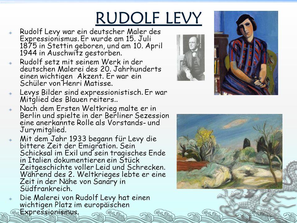 RUDOLF LEVY  Rudolf Levy war ein deutscher Maler des Expressionismus. Er wurde am 15. Juli 1875 in Stettin geboren, und am 10. April 1944 in Auschwit