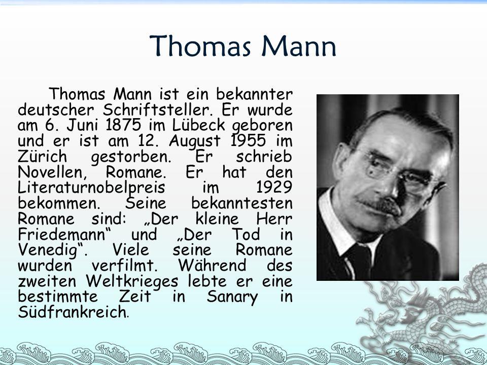 Thomas Mann Thomas Mann ist ein bekannter deutscher Schriftsteller. Er wurde am 6. Juni 1875 im Lübeck geboren und er ist am 12. August 1955 im Zürich