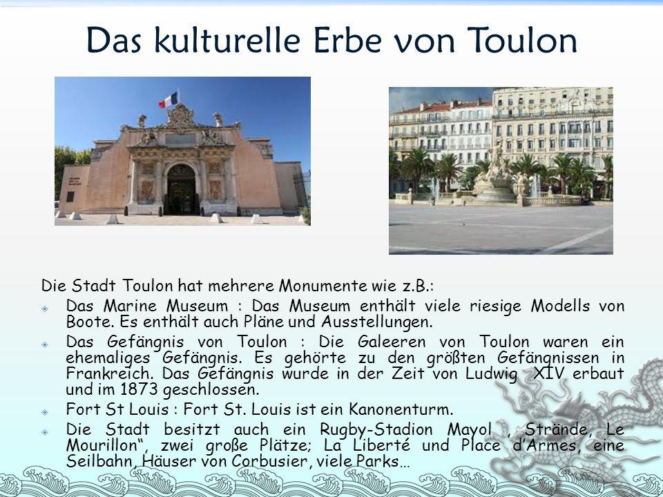 Das kulturelle Erbe von Toulon Die Stadt Toulon hat mehrere Monumente wie z.B.:  Das Marine Museum : Das Museum enthält viele riesige Modells von Boo